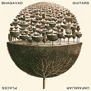 The Bhagavad Guitars - Unfamiliar Places Cover