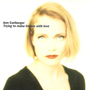 Ann Carlberger - Trying To Make Friends With Love Cover