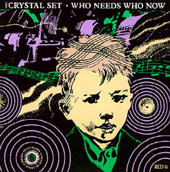 The Crystal Set - Who Needs Who Now Front Cover