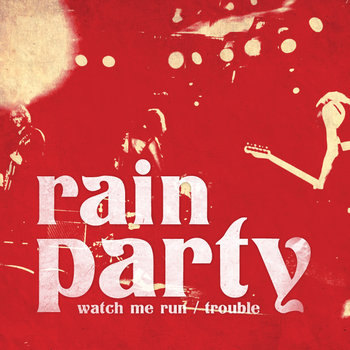 Rain Party - Watch Me Run/Trouble Cover